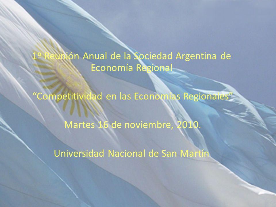 1º Reunión Anual de la Sociedad Argentina de Economía Regional Competitividad en las Economías Regionales Martes 16 de noviembre, 2010. Universidad Na