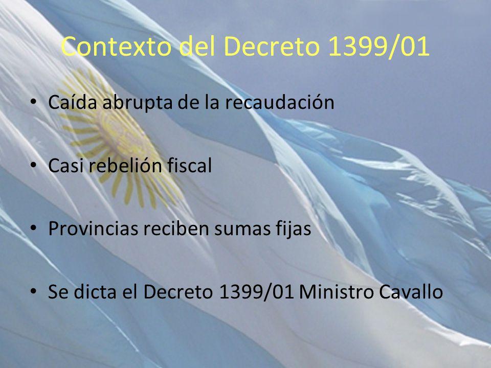 Contexto del Decreto 1399/01 Caída abrupta de la recaudación Casi rebelión fiscal Provincias reciben sumas fijas Se dicta el Decreto 1399/01 Ministro Cavallo