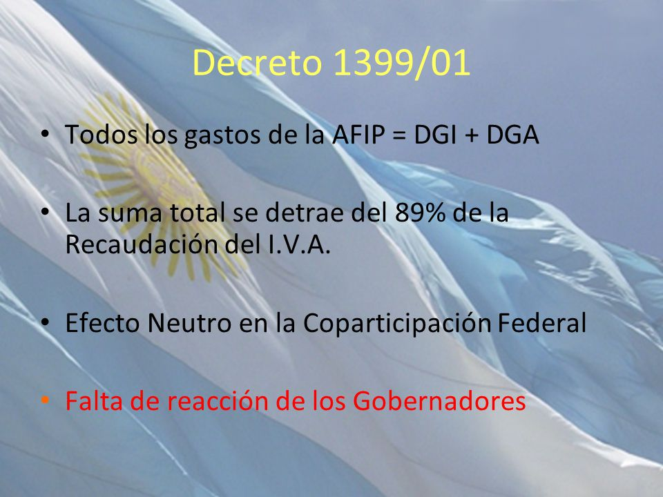 Decreto 1399/01 Todos los gastos de la AFIP = DGI + DGA La suma total se detrae del 89% de la Recaudación del I.V.A. Efecto Neutro en la Coparticipaci