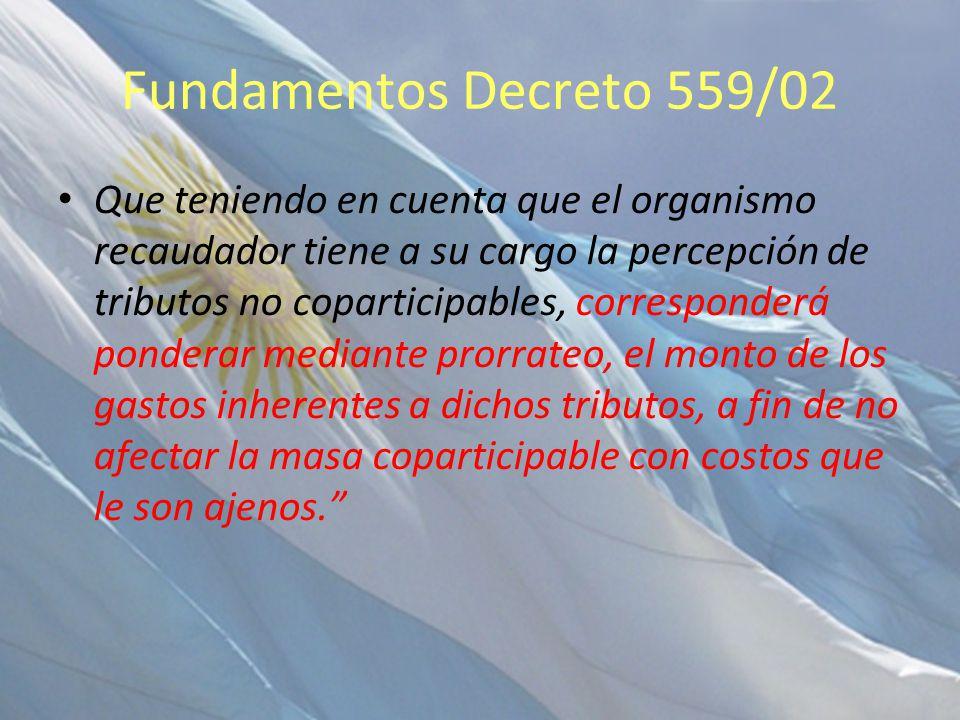 Fundamentos Decreto 559/02 Que teniendo en cuenta que el organismo recaudador tiene a su cargo la percepción de tributos no coparticipables, correspon