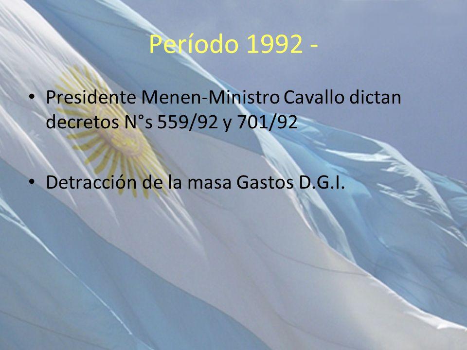 Período 1992 - Presidente Menen-Ministro Cavallo dictan decretos N°s 559/92 y 701/92 Detracción de la masa Gastos D.G.I.