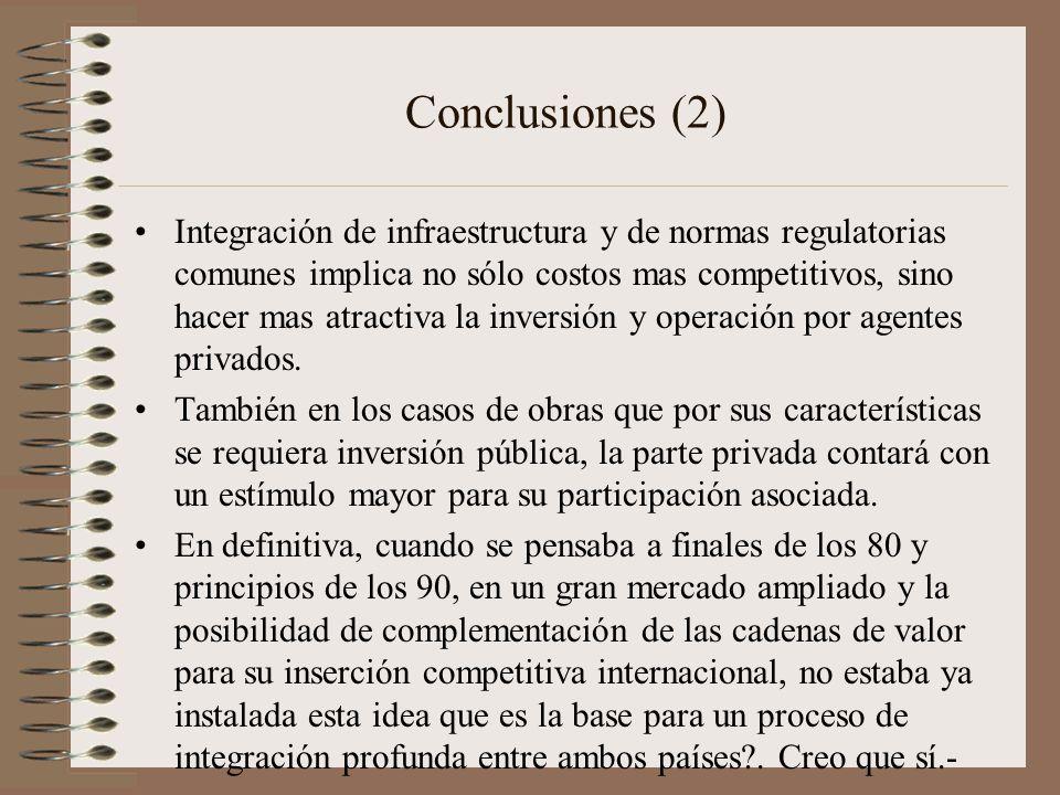 Conclusiones (2) Integración de infraestructura y de normas regulatorias comunes implica no sólo costos mas competitivos, sino hacer mas atractiva la inversión y operación por agentes privados.