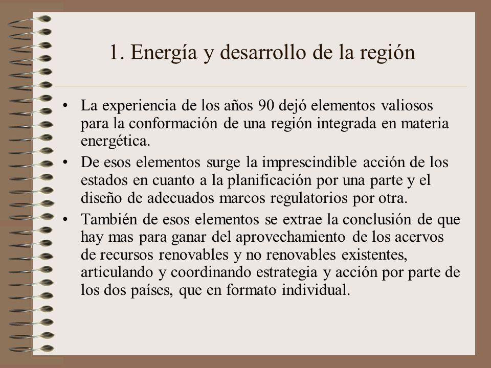 1. Energía y desarrollo de la región La experiencia de los años 90 dejó elementos valiosos para la conformación de una región integrada en materia ene