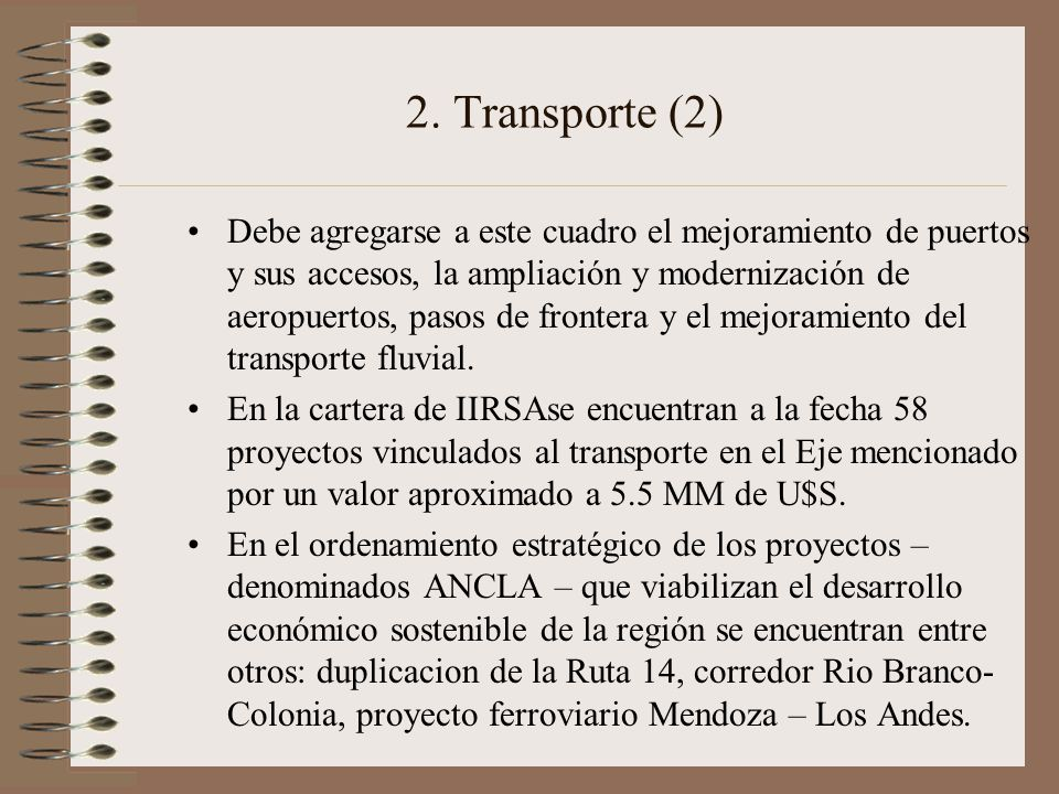 2. Transporte (2) Debe agregarse a este cuadro el mejoramiento de puertos y sus accesos, la ampliación y modernización de aeropuertos, pasos de fronte