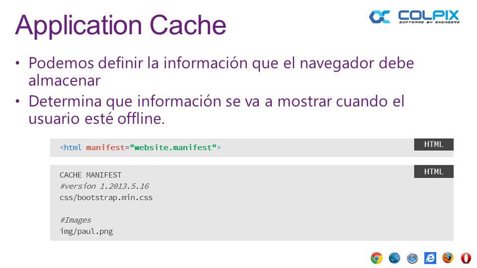 Application Cache Podemos definir la información que el navegador debe almacenar Determina que información se va a mostrar cuando el usuario esté offl