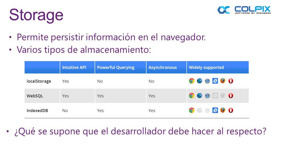 Storage Permite persistir información en el navegador. Varios tipos de almacenamiento: ¿Qué se supone que el desarrollador debe hacer al respecto?