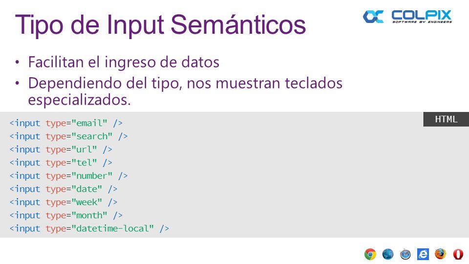 Tipo de Input Semánticos Facilitan el ingreso de datos Dependiendo del tipo, nos muestran teclados especializados.