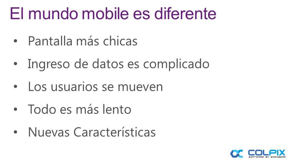 El mundo mobile es diferente Pantalla más chicas Ingreso de datos es complicado Los usuarios se mueven Todo es más lento Nuevas Características
