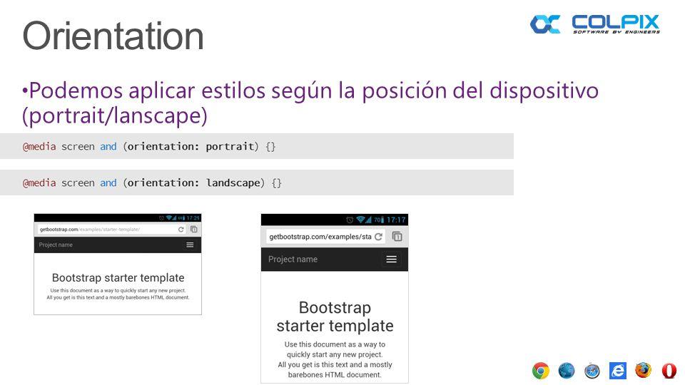 Podemos aplicar estilos según la posición del dispositivo (portrait/lanscape) Orientation