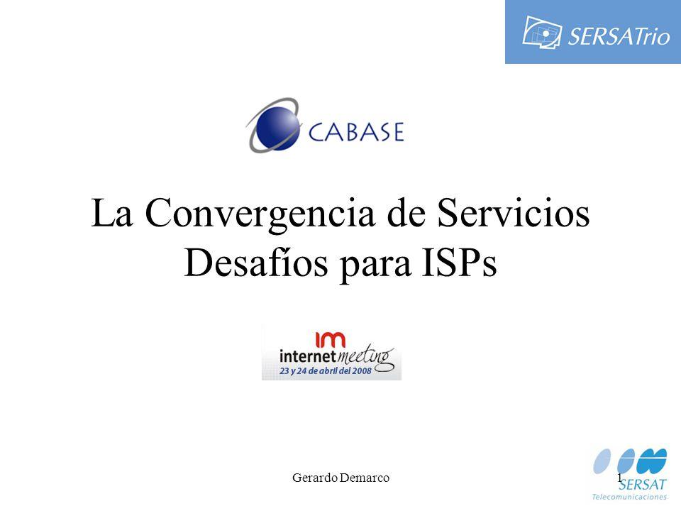 Gerardo Demarco1 La Convergencia de Servicios Desafíos para ISPs