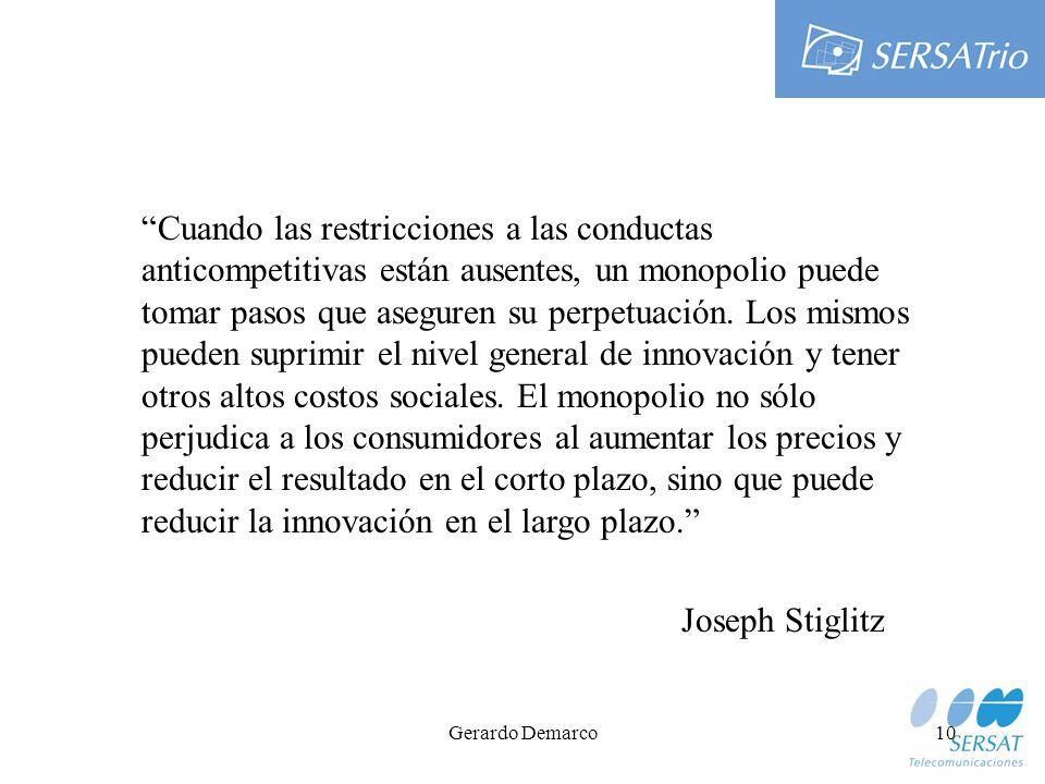 Gerardo Demarco10 Cuando las restricciones a las conductas anticompetitivas están ausentes, un monopolio puede tomar pasos que aseguren su perpetuación.