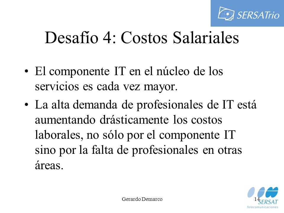 Gerardo Demarco14 Desafío 4: Costos Salariales El componente IT en el núcleo de los servicios es cada vez mayor.