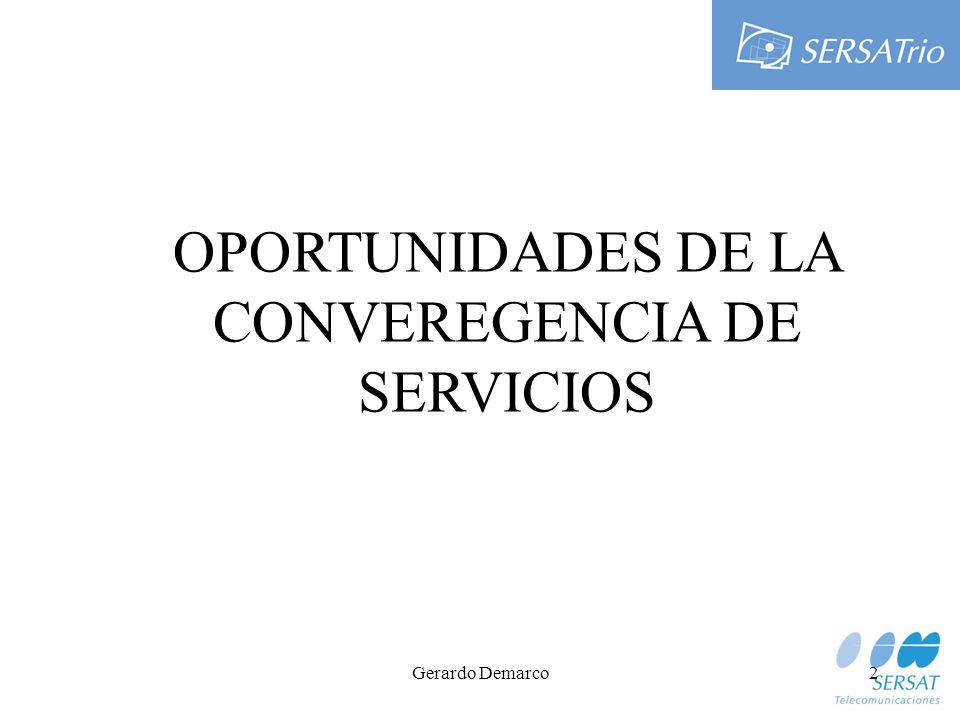Gerardo Demarco2 OPORTUNIDADES DE LA CONVEREGENCIA DE SERVICIOS
