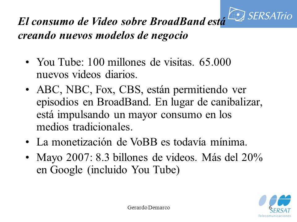 Gerardo Demarco6 El consumo de Video sobre BroadBand está creando nuevos modelos de negocio You Tube: 100 millones de visitas.