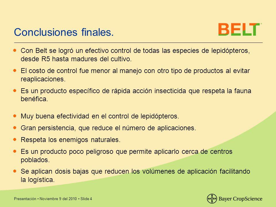 Presentación Noviembre 9 del 2010 Slide 4 Conclusiones finales. Con Belt se logró un efectivo control de todas las especies de lepidópteros, desde R5