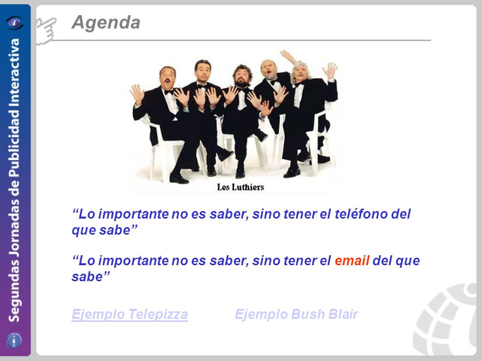 Agenda Lo importante no es saber, sino tener el teléfono del que sabe Lo importante no es saber, sino tener el email del que sabe Ejemplo TelepizzaEjemplo Bush Blair