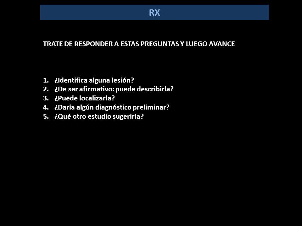 RX TRATE DE RESPONDER A ESTAS PREGUNTAS Y LUEGO AVANCE 1.¿Identifica alguna lesión.