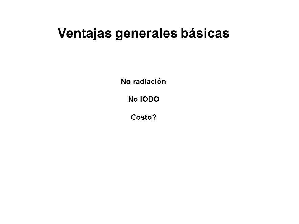 Ventajas generales básicas No radiación No IODO Costo?