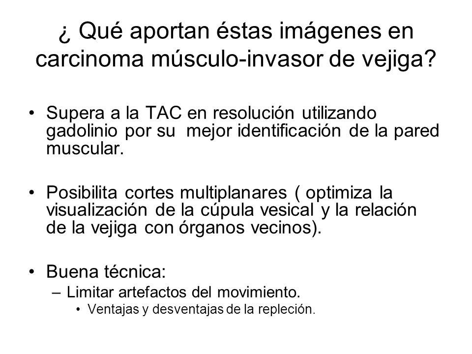 ¿ Qué aportan éstas imágenes en carcinoma músculo-invasor de vejiga? Supera a la TAC en resolución utilizando gadolinio por su mejor identificación de