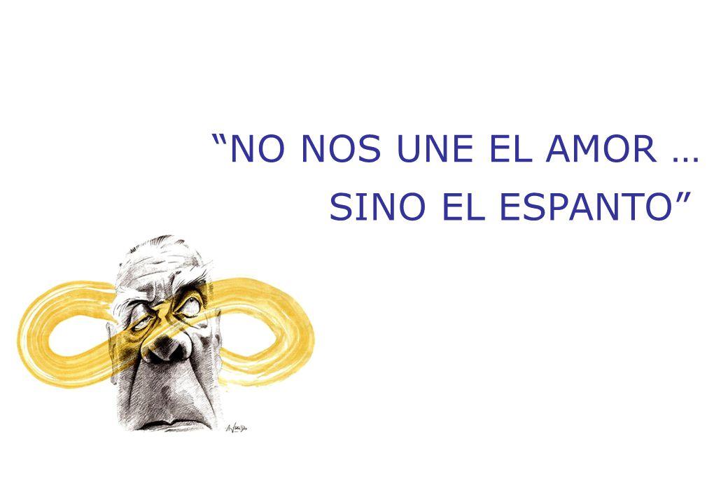 NO NOS UNE EL AMOR … SINO EL ESPANTO