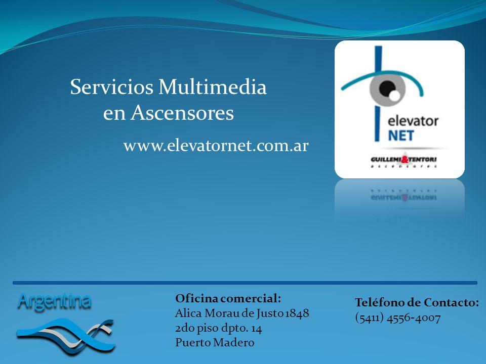 www.elevatornet.com.ar Servicios Multimedia en Ascensores Oficina comercial: Alica Morau de Justo 1848 2do piso dpto. 14 Puerto Madero Teléfono de Con