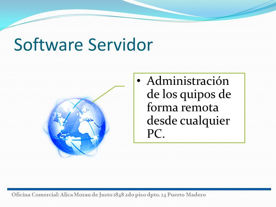 Software Servidor Administración de los quipos de forma remota desde cualquier PC. Oficina Comercial: Alica Morau de Justo 1848 2do piso dpto. 14 Puer