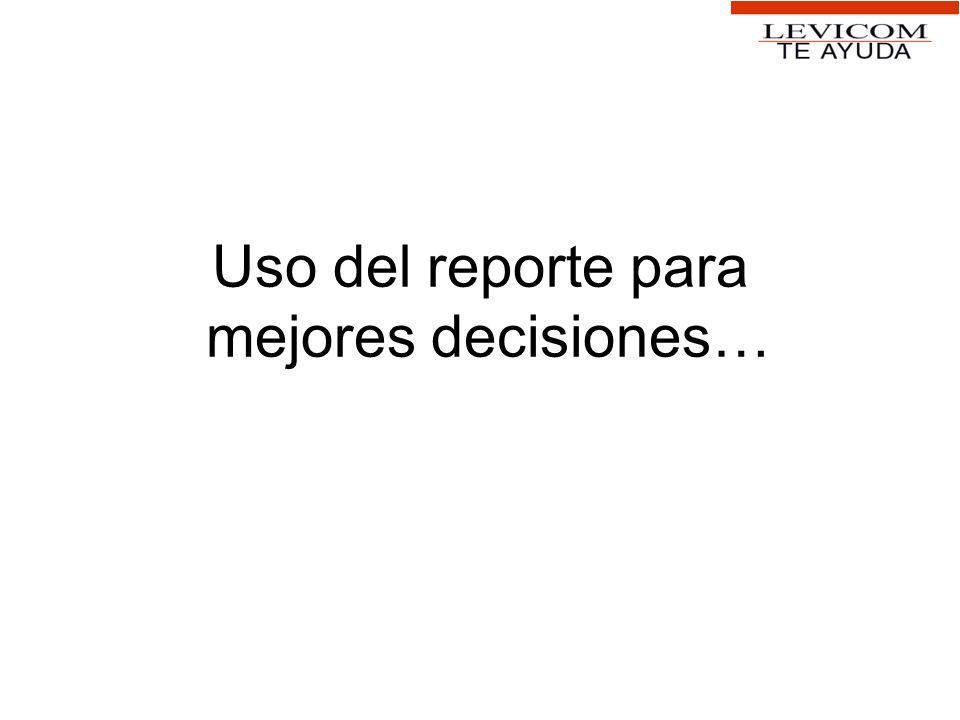 Uso del reporte para mejores decisiones…