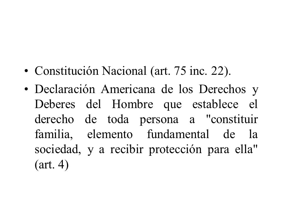 Constitución Nacional (art. 75 inc. 22). Declaración Americana de los Derechos y Deberes del Hombre que establece el derecho de toda persona a