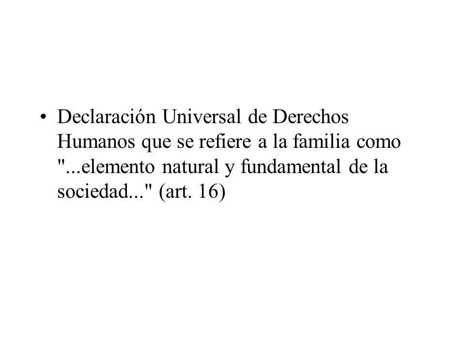 Declaración Universal de Derechos Humanos que se refiere a la familia como ...elemento natural y fundamental de la sociedad... (art.