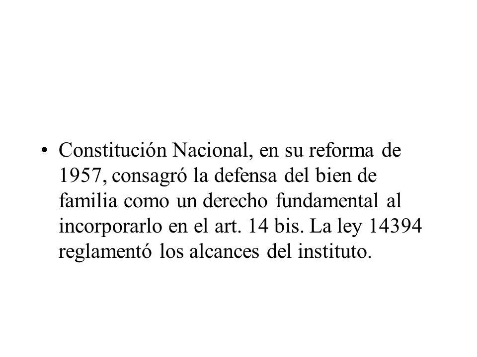 Constitución Nacional, en su reforma de 1957, consagró la defensa del bien de familia como un derecho fundamental al incorporarlo en el art. 14 bis. L