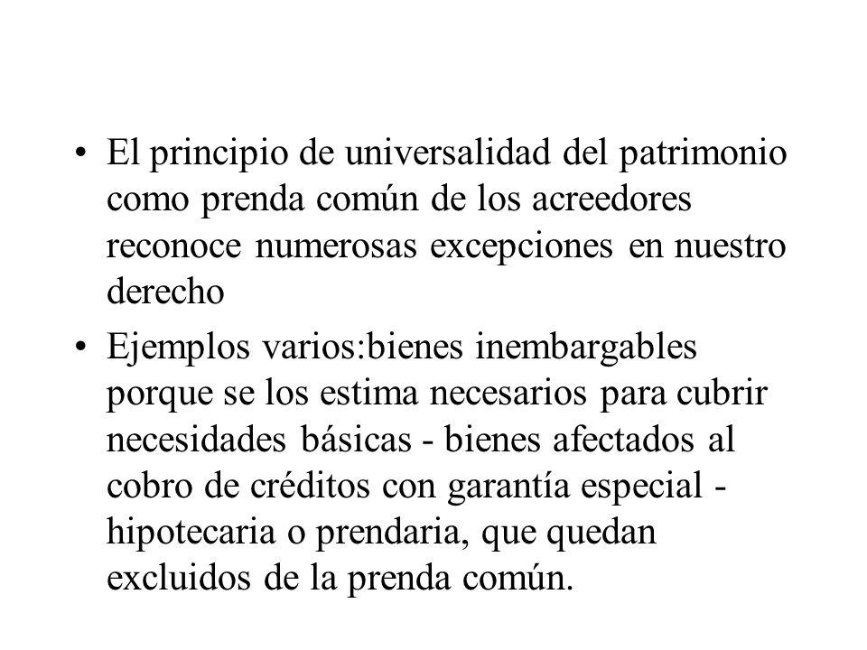 El principio de universalidad del patrimonio como prenda común de los acreedores reconoce numerosas excepciones en nuestro derecho Ejemplos varios:bie
