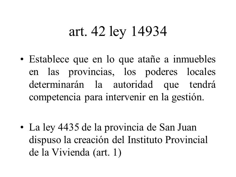art. 42 ley 14934 Establece que en lo que atañe a inmuebles en las provincias, los poderes locales determinarán la autoridad que tendrá competencia pa