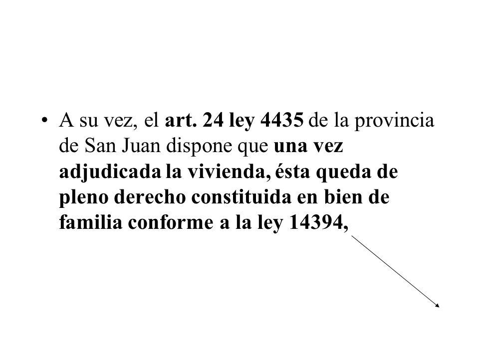 A su vez, el art. 24 ley 4435 de la provincia de San Juan dispone que una vez adjudicada la vivienda, ésta queda de pleno derecho constituida en bien