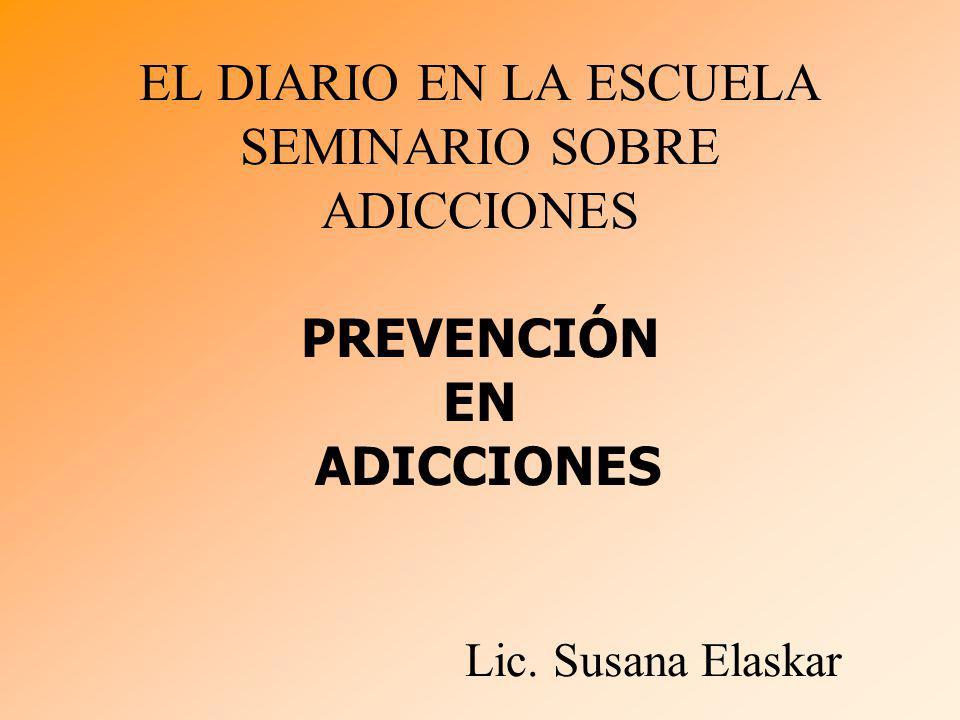 EL DIARIO EN LA ESCUELA SEMINARIO SOBRE ADICCIONES PREVENCIÓN EN ADICCIONES Lic. Susana Elaskar