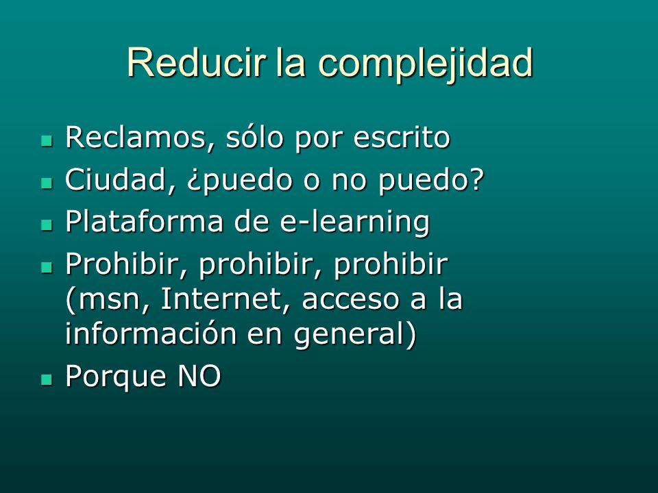 Reducir la complejidad Reclamos, sólo por escrito Reclamos, sólo por escrito Ciudad, ¿puedo o no puedo.