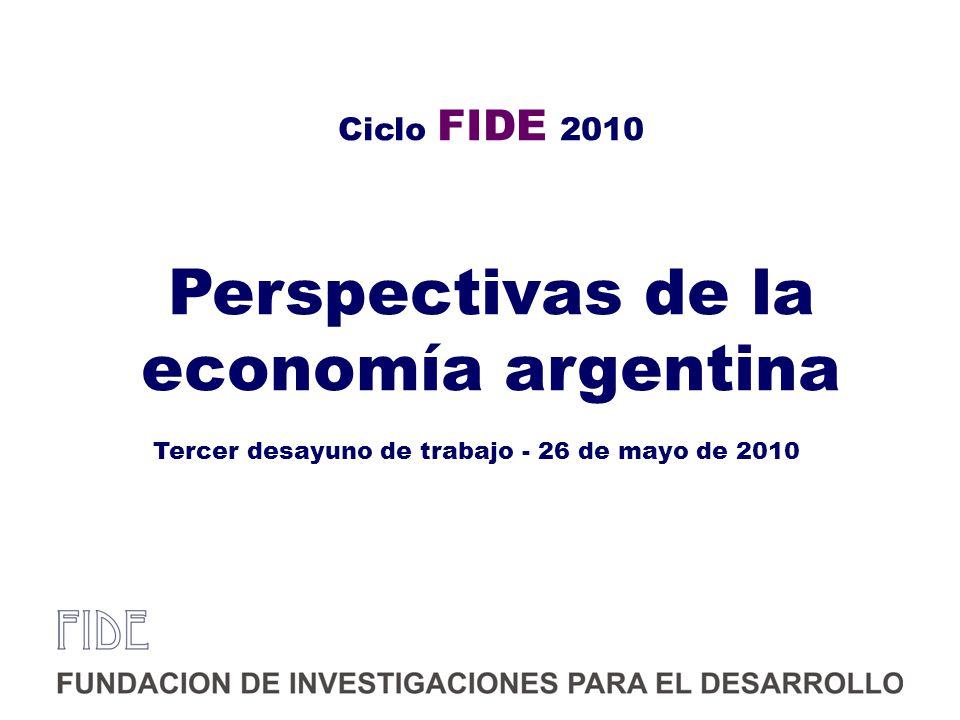 Ciclo FIDE 2010 Perspectivas de la economía argentina Tercer desayuno de trabajo - 26 de mayo de 2010