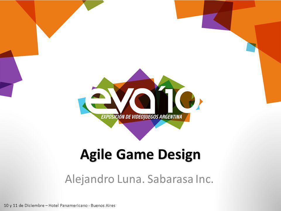 10 y 11 de Diciembre – Hotel Panamericano – Buenos Aires Agile Game Design 1.El Game Designer sin Scrum 2.El Game Designer con Scrum 3.Ejemplo: Pensando Scrum + Modelo MDA 4.Manifiesto del GD en Scrum 5.Q&A