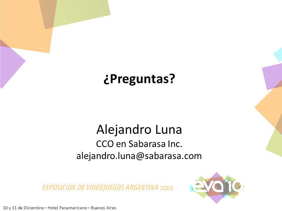 10 y 11 de Diciembre – Hotel Panamericano – Buenos Aires ¿Preguntas? Alejandro Luna CCO en Sabarasa Inc. alejandro.luna@sabarasa.com