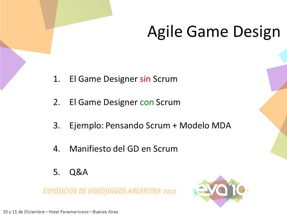 10 y 11 de Diciembre – Hotel Panamericano – Buenos Aires Agile Game Design 1.El Game Designer sin Scrum 2.El Game Designer con Scrum 3.Ejemplo: Pensan