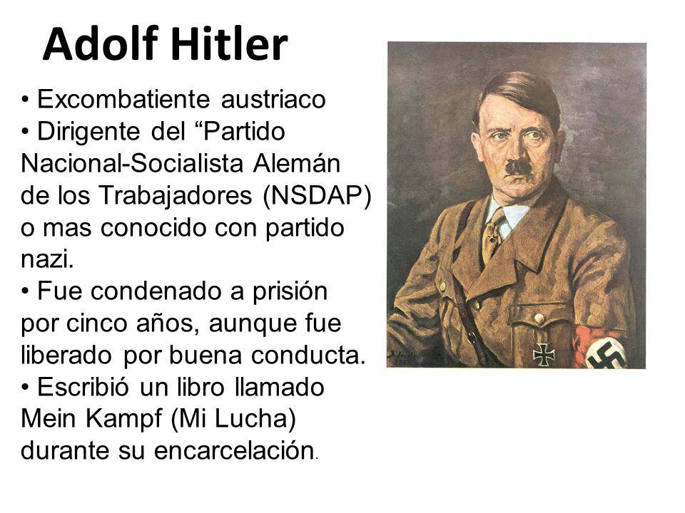 Adolf Hitler Excombatiente austriaco Dirigente del Partido Nacional-Socialista Alemán de los Trabajadores (NSDAP) o mas conocido con partido nazi.
