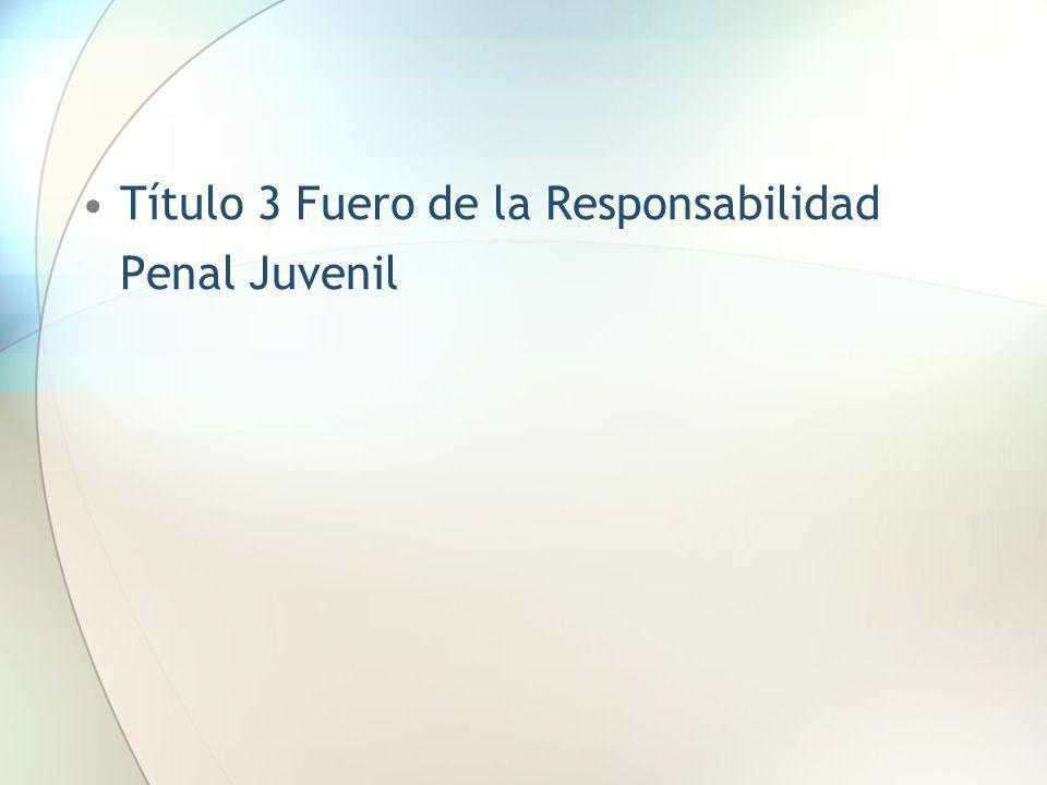 Título 3 Fuero de la Responsabilidad Penal Juvenil