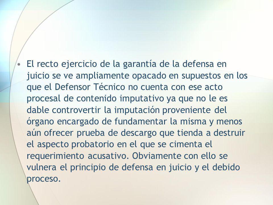 El recto ejercicio de la garantía de la defensa en juicio se ve ampliamente opacado en supuestos en los que el Defensor Técnico no cuenta con ese acto