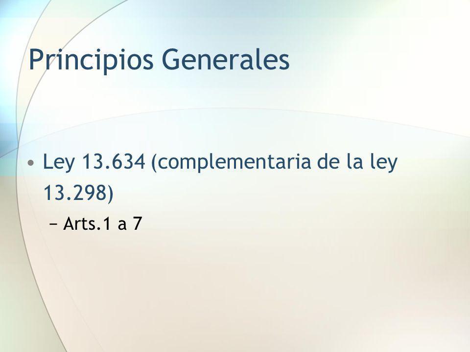 Principios Generales Ley 13.634 (complementaria de la ley 13.298) Arts.1 a 7
