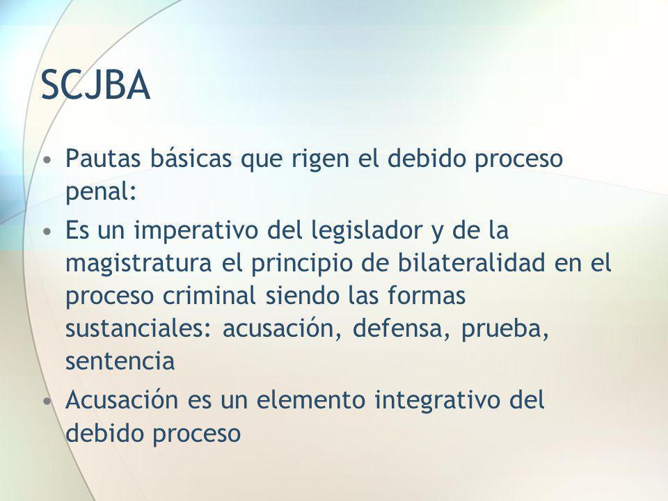 SCJBA Pautas básicas que rigen el debido proceso penal: Es un imperativo del legislador y de la magistratura el principio de bilateralidad en el proce