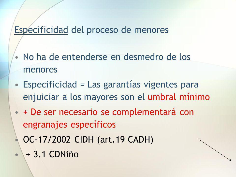 Especificidad del proceso de menores No ha de entenderse en desmedro de los menores Especificidad = Las garantías vigentes para enjuiciar a los mayore