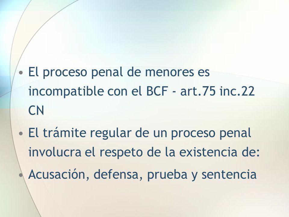 El proceso penal de menores es incompatible con el BCF - art.75 inc.22 CN El trámite regular de un proceso penal involucra el respeto de la existencia