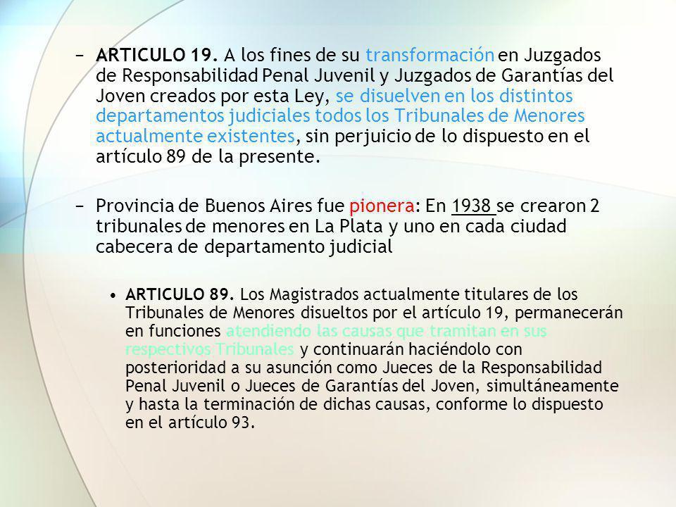 ARTICULO 19. A los fines de su transformación en Juzgados de Responsabilidad Penal Juvenil y Juzgados de Garantías del Joven creados por esta Ley, se
