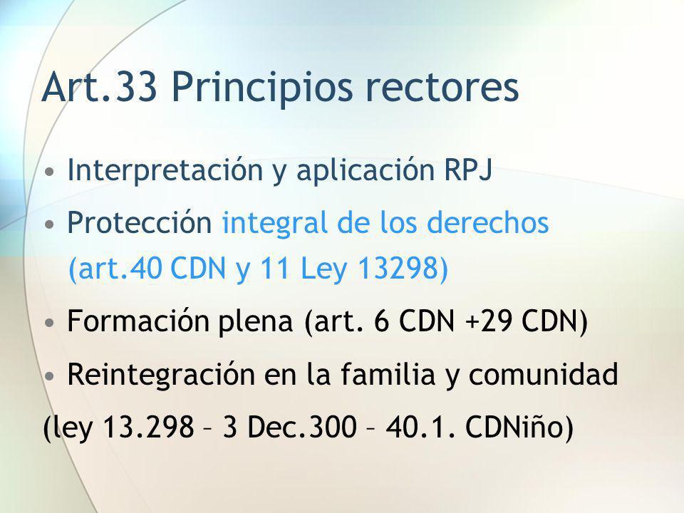 Art.33 Principios rectores Interpretación y aplicación RPJ Protección integral de los derechos (art.40 CDN y 11 Ley 13298) Formación plena (art. 6 CDN