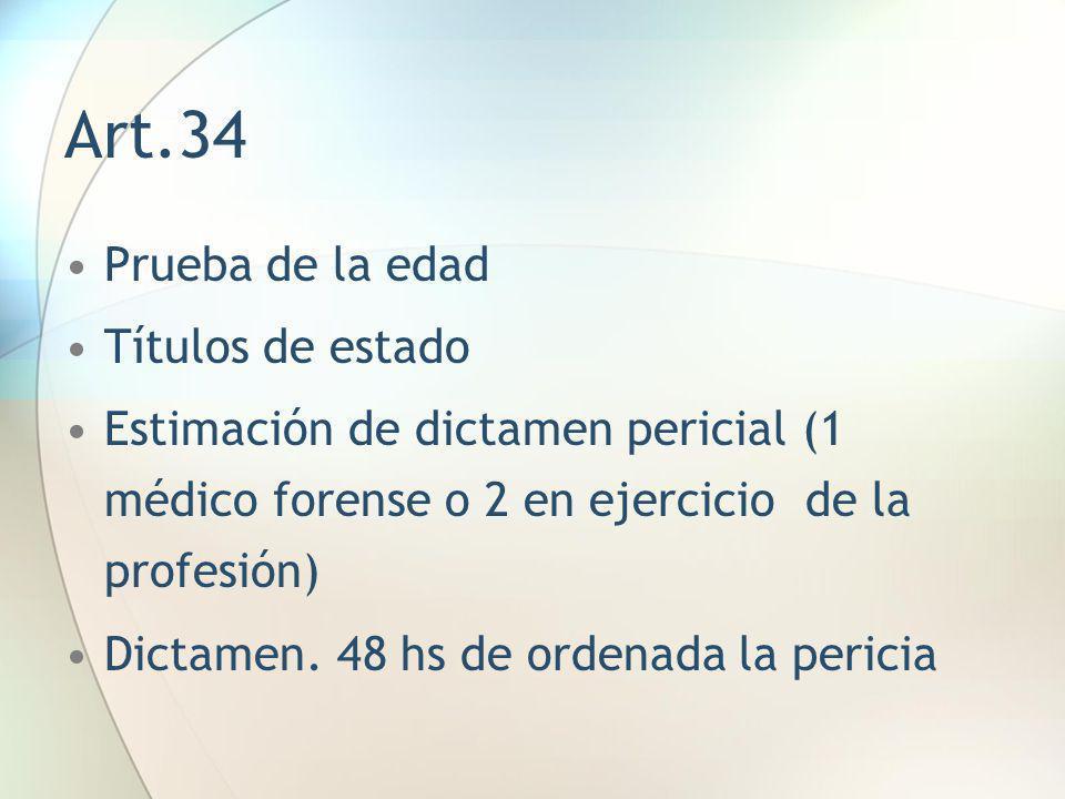 Art.34 Prueba de la edad Títulos de estado Estimación de dictamen pericial (1 médico forense o 2 en ejercicio de la profesión) Dictamen. 48 hs de orde