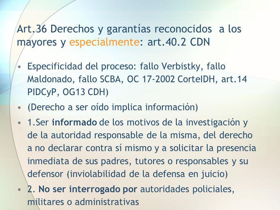 Art.36 Derechos y garantías reconocidos a los mayores y especialmente: art.40.2 CDN Especificidad del proceso: fallo Verbistky, fallo Maldonado, fallo